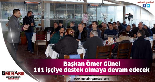 Başkan Ömer Günel, 111 işçiye destek olmaya devam edecek