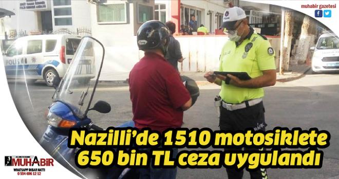 Nazilli'de 1510 motosiklete 650 bin TL ceza uygulandı