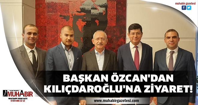 BAŞKAN ÖZCAN'DAN KILIÇDAROĞLU'NA ZİYARET!