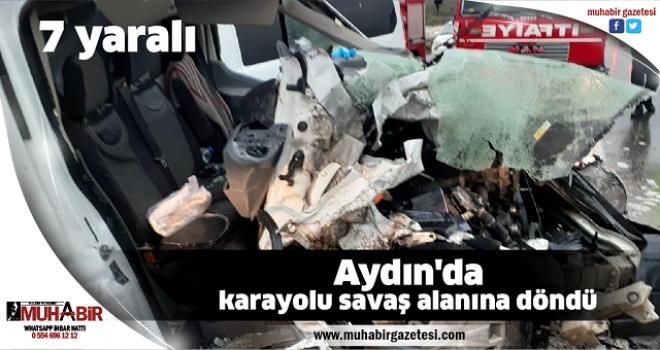 Aydın'da karayolu savaş alanına döndü: 7 yaralı