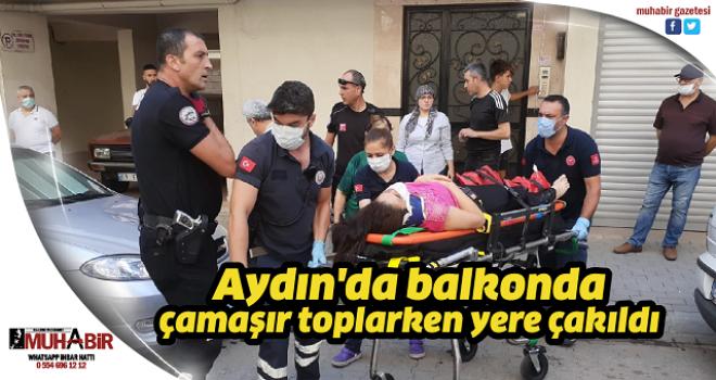 Aydın'da balkonda çamaşır toplarken yere çakıldı