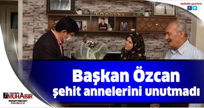 Başkan Özcan şehit annelerini unutmadı