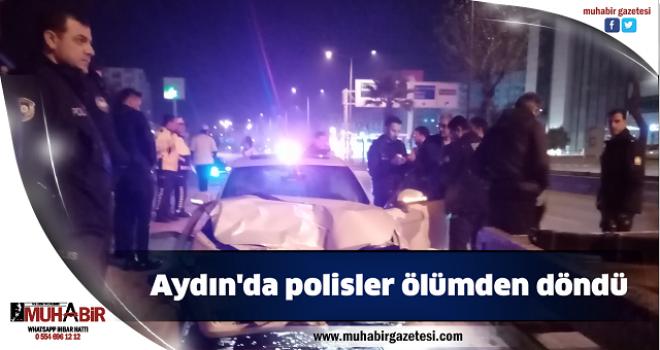 Aydın'da polisler ölümden döndü