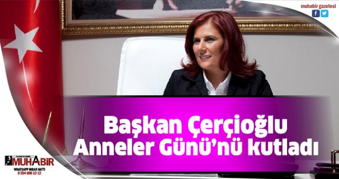 Başkan Çerçioğlu, Anneler Günü'nü kutladı