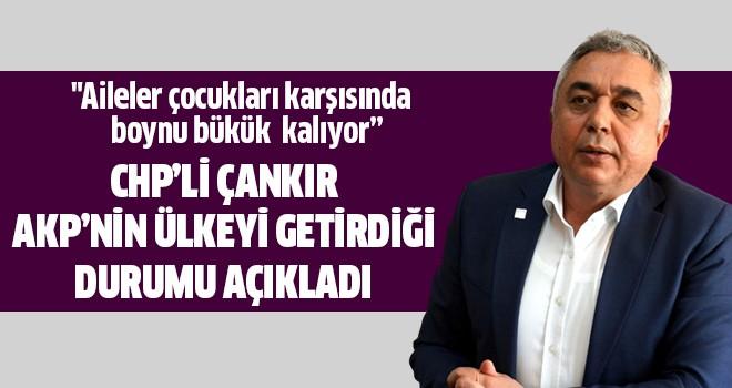Çankır, AKP'nin ülkeyi getirdiği tabloyu açıkladı