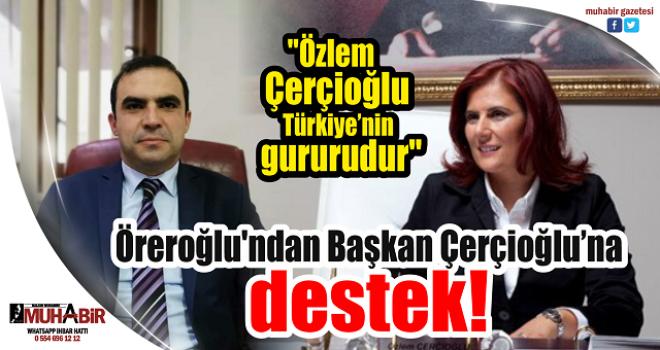 Öreroğlu'ndan Başkan Çerçioğlu'na destek!