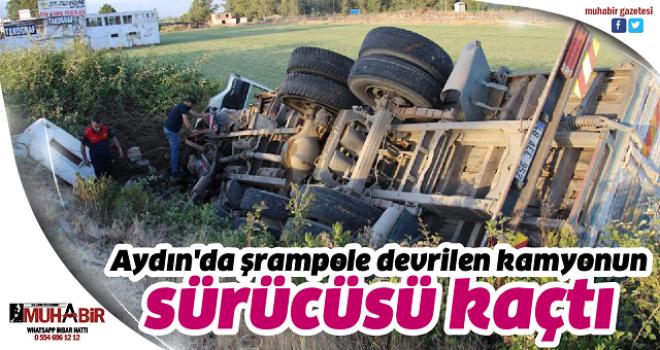 Aydın'da şrampole devrilen kamyonun sürücüsü kaçtı