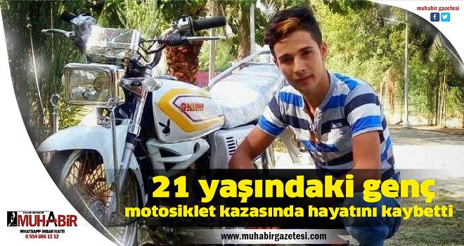 21 yaşındaki genç motosiklet kazasında hayatını kaybetti
