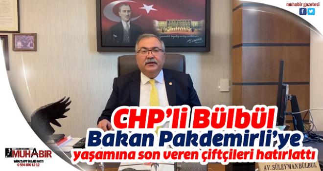 CHP'li Bülbül, Bakan Pakdemirli'ye yaşamına son veren çiftçileri hatırlattı
