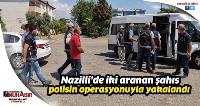 Nazilli'de iki aranan şahıs polisin operasyonuyla yakalandı