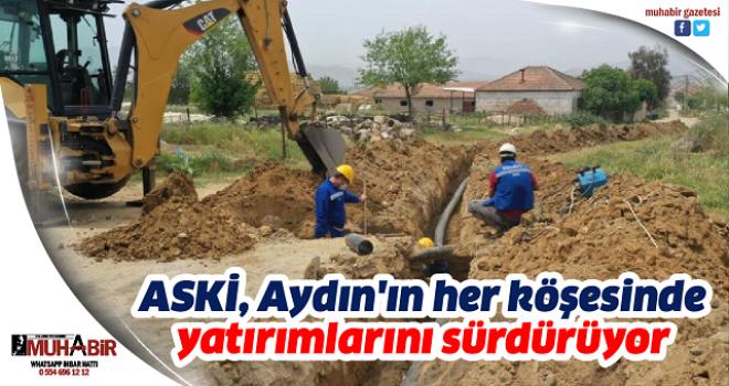 ASKİ, Aydın'ın her köşesinde yatırımlarını sürdürüyor
