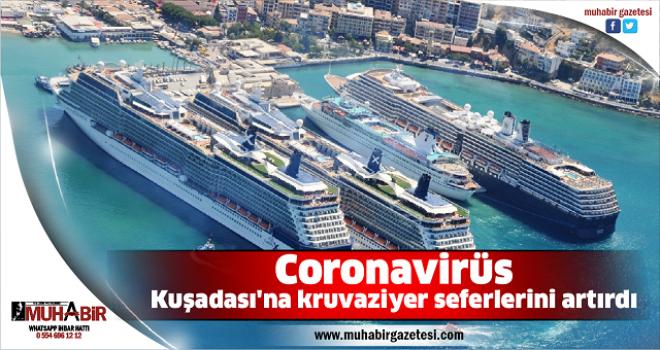 Coronavirüs Kuşadası'na kruvaziyer seferlerini artırdı