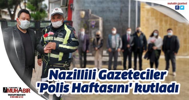 Nazillili Gazeteciler, 'Polis Haftasını' kutladı