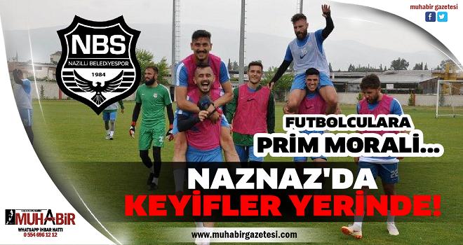 NAZNAZ'DA KEYİFLER YERİNDE!
