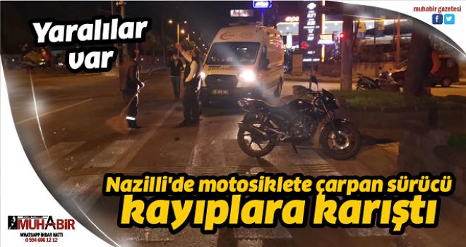 Nazilli'de motosiklete çarpan sürücü kayıplara karıştı