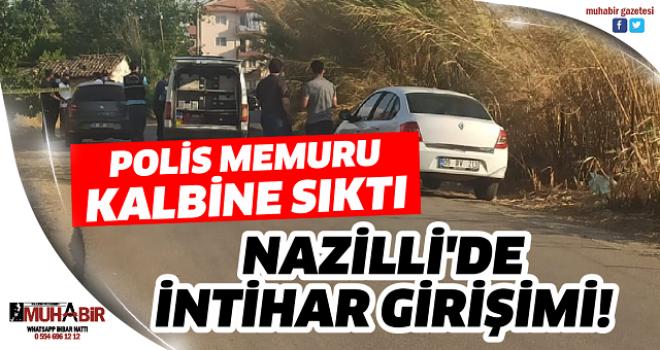 NAZİLLİ'DE İNTİHAR GİRİŞİMİ!