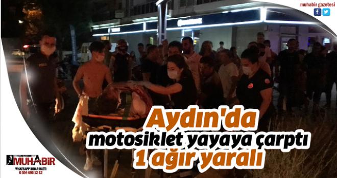 Aydın'da motosiklet yayaya çarptı: 1 ağır yaralı