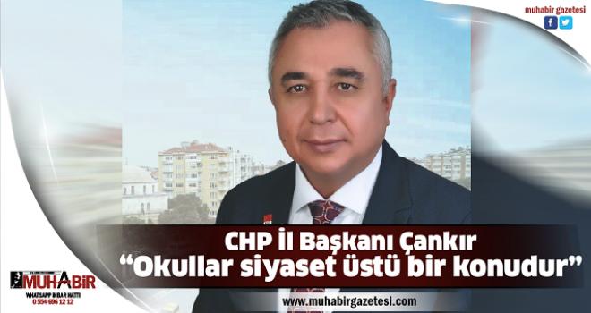 "CHP İl Başkanı Çankır, ""Okullar siyaset üstü bir konudur"""