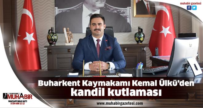 Buharkent Kaymakamı Kemal Ülkü'den kandil kutlaması