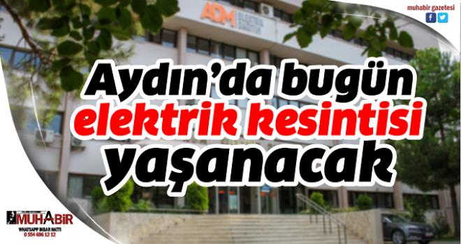 Aydın'ın birçok mahallesinde elektrik kesintisi yaşanacak