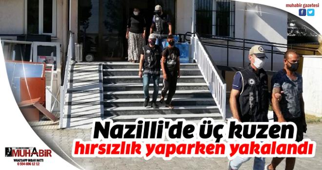Nazilli'de üç kuzen hırsızlık yaparken yakalandı