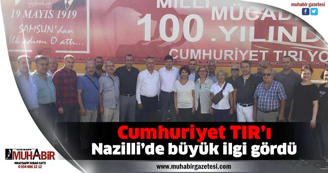Cumhuriyet TIR'ı Nazilli'de büyük ilgi gördü