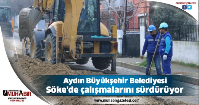 Aydın Büyükşehir Belediyesi, Söke'de çalışmalarını sürdürüyor