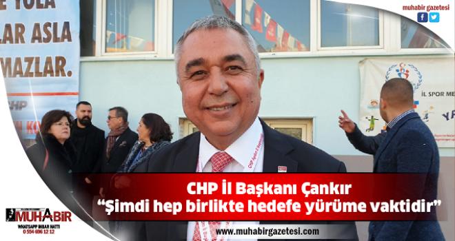 """CHP İl Başkanı Çankır; """"Şimdi hep birlikte hedefe yürüme vaktidir"""""""