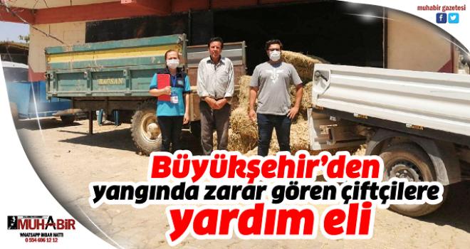 Büyükşehir'den yangında zarar gören çiftçilere yardım eli