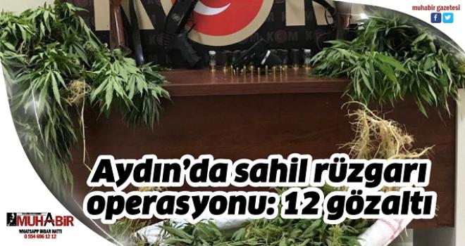 Aydın'da sahil rüzgarı operasyonu: 12 gözaltı