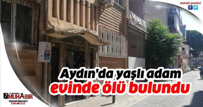 Aydın'da yaşlı adam evinde ölü bulundu