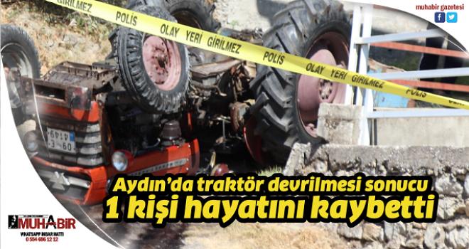 Aydın'da traktör devrilmesi sonucu 1 kişi hayatını kaybetti