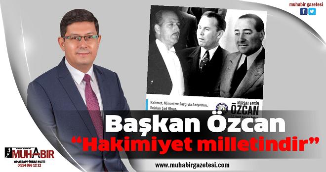 """Başkan Özcan; """"Hakimiyet milletindir"""""""