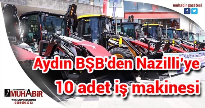 Aydın BŞB'den Nazilli'ye 10 adet iş makinesi