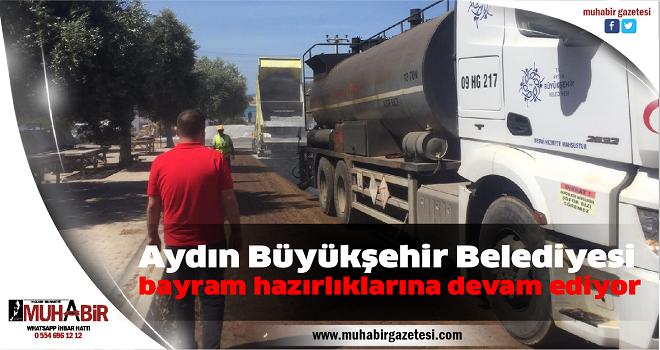 Aydın Büyükşehir Belediyesi bayram hazırlıklarına devam ediyor