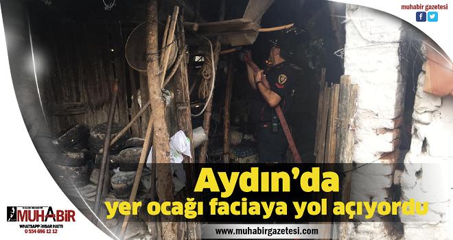 Aydın'da yer ocağı faciaya yol açıyordu