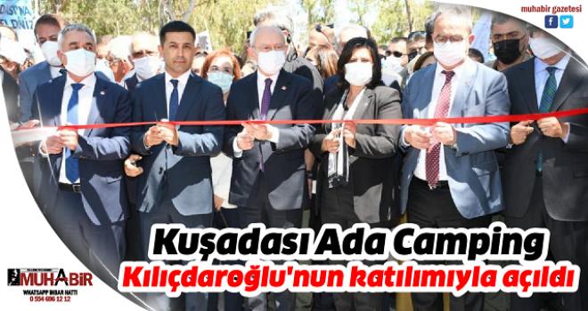 Kuşadası Ada Camping Kılıçdaroğlu'nun katılımıyla açıldı