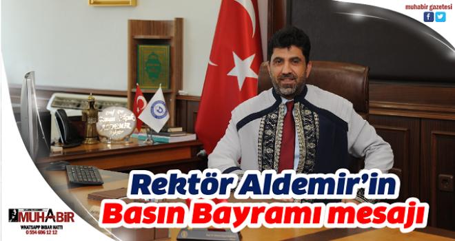 Rektör Aldemir'in Basın Bayramı mesajı