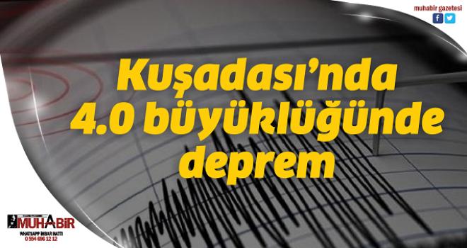 Kuşadası'nda 4.0 büyüklüğünde deprem