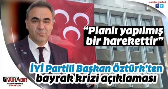 İYİ Partili Başkan Öztürk'ten bayrak krizi açıklaması