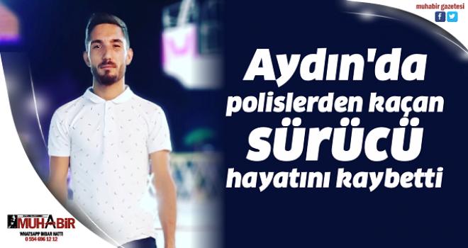 Aydın'da polislerden kaçan sürücü hayatını kaybetti