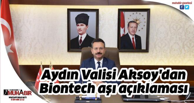 Aydın Valisi Aksoy'dan Biontech aşı açıklaması