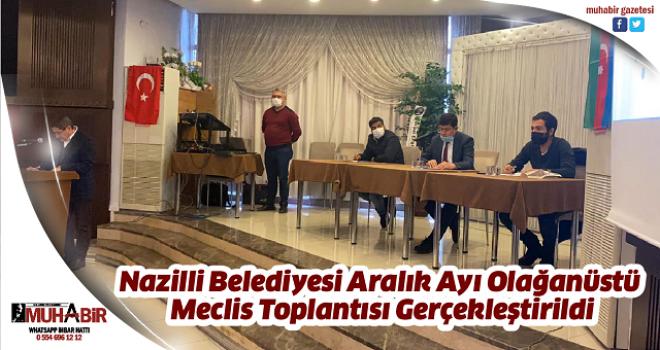 Nazilli Belediyesi Aralık Ayı Olağanüstü Meclis Toplantısı Gerçekleştirildi
