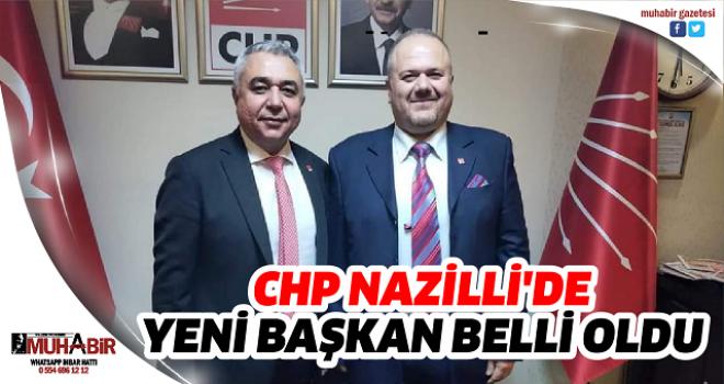 CHP NAZİLLİ'DE YENİ BAŞKAN BELLİ OLDU