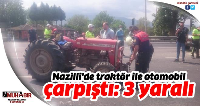 Nazilli'de traktör ile otomobil çarpıştı: 3 yaralı
