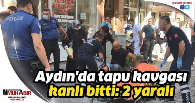 Aydın'da tapu kavgası kanlı bitti: 2 yaralı