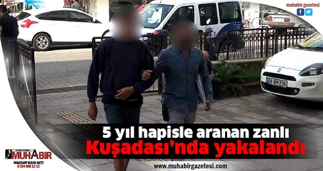 5 yıl hapisle aranan zanlı Kuşadası'nda yakalandı