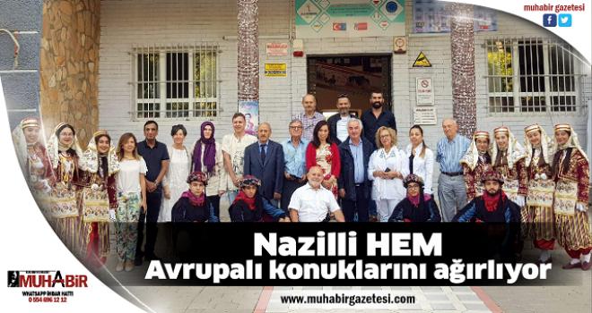 Nazilli HEM, Avrupalı konuklarını ağırlıyor