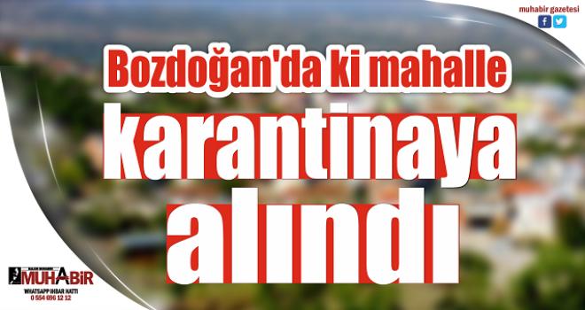 Bozdoğan'daki mahalle karantinaya alındı