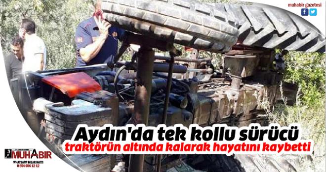 Aydın'da tek kollu sürücü traktörün altında kalarak hayatını kaybetti